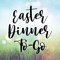 Easter Dinner To-Go!